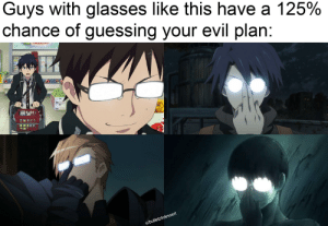 Anime, Be Like, and Glasses: Guys with glasses like this have a 125%  chance of guessing your evil plan:  4des  fletz  ulbu It really do be like that