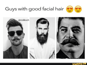 Memes, Good, and Hair: Guys with good facial hair  @nickkoch  if unny.co Stalin memes