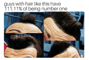 Hair, One, and This: guys with hair like this have  11 1.1 1% of being number one WE ARE NUMBER ONE!