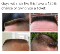True! Car memes: Guys with hair like this have a 125%  chance of giving you a ticket: True! Car memes