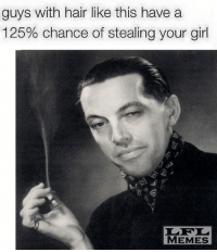 Beware: guys with hair like this have a  125% chance of stealing your girl  MEMES Beware