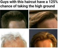 Haircut, Memes, and Haircuts: Guys with this haircut have a 125%  chance of taking the high ground Credit: Heathans Dan