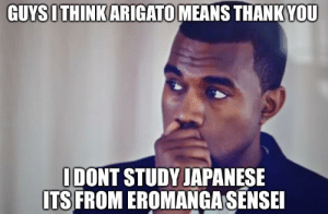 holy shit am I the first one??: GUYSI THINK ARIGATO MEANS THANK YOU  I DONT STUDY JAPANESE  ITS FROM EROMANGA SENSEI holy shit am I the first one??