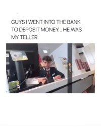okay what bank is this please tell me: GUYSIWENT INTO THE BANK  TO DEPOSIT MONEY... HE WAS  MY TELLER okay what bank is this please tell me