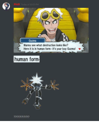 *theories ensue*  ~Waffle: Guzma  Wanna see what destruction looks like?  Here it is in human form-it's your boy Guzma!  human form *theories ensue*  ~Waffle