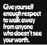 Anyoning: Gveyourself  enoughrespect  towalkaway  from anyon<e  whodoesn'tsee  yourworth.