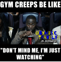 "GYM CREEPS BE LIKE  ""DON'T MIND ME, IM JUST  WATCHING"" Accurate 💯"