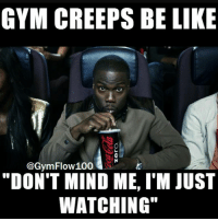 "GYM CREEPS BE LIKE  @Gym Flow 100  ""DON'T MIND ME, I'M JUST  WATCHING"" Oh gosh. There's always someone isn't there."