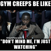 """Do your thang girl I won't even bother you.   Gym Memes <<: GYM CREEPS BE LIKE  @Gym Flow:100  """"DON'T MIND ME, I'M JUST  WATCHING"""" Do your thang girl I won't even bother you.   Gym Memes <<"""