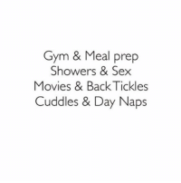 Life 👌 . @officialdoyoueven 👈💯: Gym & Meal prep  Showers & Sex  Movies & BackTickles  Cuddles & Day Naps Life 👌 . @officialdoyoueven 👈💯
