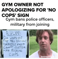 "Repost @nyc4revolution: ""These are the small businesses we should be supporting. Shout out to @eavbarbell for cultivating a pro-working class, anti-class traitor space. Solidarity from NYC ✊ ATLANTA - An Atlanta gym owner has banned police officers and active military members from working out at his facility. Jim Chambers, owner of the gym, doubled down on his sign and stated that his gym has ""had an explicitly stated 'No Cop' policy"" since it opened. For Chambers, a lifelong political activist, the sign and policy is a political statement outside a multi-use space which serves as a gym, community gathering spot and meeting place for activists in the metro area. He says groups who work out there are generally minorities who are uncomfortable with the presence of law enforcement agents. When asked what happens if Chambers or anyone inside the gym needs the police? Chambers says they never have, and won't ever need the help of officers. Same."": GYM OWNER NOT  APOLOGIZING FOR 'NO  COPS' SIGN  Gym bans police officers  military from joining  RULES  O WHATEVE  THE HELL you wAN  ORRECT, EXCE PT  -No FUCKING  CoPS  eNYC't REVO Repost @nyc4revolution: ""These are the small businesses we should be supporting. Shout out to @eavbarbell for cultivating a pro-working class, anti-class traitor space. Solidarity from NYC ✊ ATLANTA - An Atlanta gym owner has banned police officers and active military members from working out at his facility. Jim Chambers, owner of the gym, doubled down on his sign and stated that his gym has ""had an explicitly stated 'No Cop' policy"" since it opened. For Chambers, a lifelong political activist, the sign and policy is a political statement outside a multi-use space which serves as a gym, community gathering spot and meeting place for activists in the metro area. He says groups who work out there are generally minorities who are uncomfortable with the presence of law enforcement agents. When asked what happens if Chambers or anyone inside the gym needs the police? Chambers says they never have, and won't ever need the help of officers. Same."""