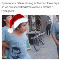 "Christmas, Gym, and Next: Gym owners: ""We're closing for the next three days,  so we can spend Christmas with our families.""  Gym goers:  @fre Let me at him bro 😤 Via @freetomeme"