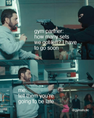 Gym partner: how many sets we got left? I have to go soon  Me: tell them you're going to be late.  Gymaholic App: https://www.gymaholic.co  #fitness #motivation #workout #meme #gymaholic: Gym partner: how many sets we got left? I have to go soon  Me: tell them you're going to be late.  Gymaholic App: https://www.gymaholic.co  #fitness #motivation #workout #meme #gymaholic