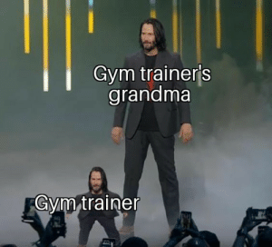 Grandma, Gym, and Dank Memes: Gym trainer's  grandma  Gym trainer Keanu Reeves as a grandma would be great