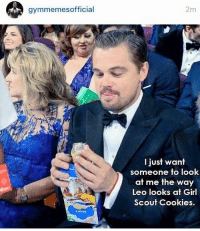 Now that's love.: gymmemes official  2m  I just want  someone to look  at me the way  Leo looks at Girl  Scout Cookies. Now that's love.