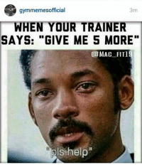 """Pls no.: gymmemes official  3m  WHEN YOUR TRAINER  SAYS: """"GIVE ME 5 MORE  MAC FIT1  ols help Pls no."""
