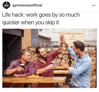 Life, Work, and Life Hack: gymmemes official  Life hack: work goes by so much  quicker when you skip it Life hack.