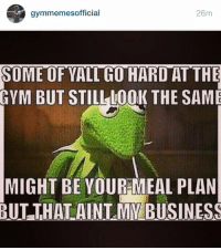 Gyms, Yall, and  Meal Plan: gymmemesofficial  26m  SOME OF YALL GO HARDAT THE  GYM BUT STILL LOOK THE SAME  MIGHT BE YOUR MEAL PLAN  BUT THALAINLMM BUSINESS 🐸☕️