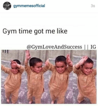 It's that time of day!: gymmemesofficial  3s  Gym time got me like  @Gym Love And Success  IG It's that time of day!