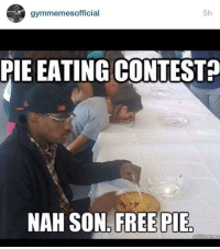 "Memes, Yeah, and Free: gymmemesofficial  5h  PIE EATING CONTESTA  NAH SON.  FREE PIE <p>Heck yeah via /r/memes <a href=""http://ift.tt/2qOnXA8"">http://ift.tt/2qOnXA8</a></p>"