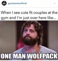 Fit, Wolf Pack, and Fitting: gymmemesofficial  When I see cute fit couples at the  gym and I'm just over here like...  ONE MAN WOLFPACK One man wolf pack...  www.doyoueven.com