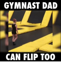 Memes, Gymnastics, and 🤖: GYMNAST DAD  CAN FLIP TOO He can flip too! (@my_gym_dad)