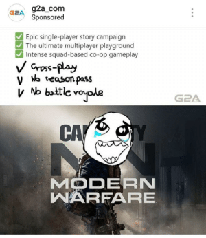 Squad, Single, and Epic: GZA 92a_com  Sponsored  Epic single-player story campaign  The ultimate multiplayer playground  Intense squad-based co-op gameplay  Gross-play  V No season pass  Nb battle voyole  G2A  CAYS  MODERN  WARFARE  3 I dont even have words for this... A trollface.