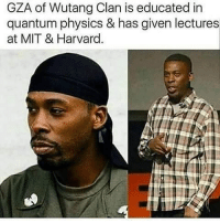 Memes, Harvard, and Physics: GZA of Wutang Clan is educated in  quantum physics & has given lectures  at MIT & Harvard.