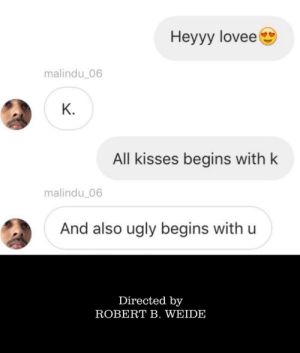 Cold blooded killer lol via /r/memes https://ift.tt/2YYzBVD: Hеyyy lovee  malindu_06  К.  All kisses begins with k  malindu_06  And also ugly begins with u  Directed by  ROBERT B. WEIDE Cold blooded killer lol via /r/memes https://ift.tt/2YYzBVD
