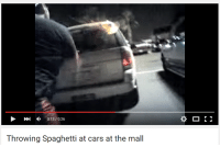 Cars, Spaghetti, and Throwing: H  0:1370:26  Throwing Spaghetti at cars at the mall