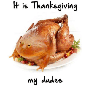 Dank, Memes, and Target: H is Thanksgiving  my dudes Me irl by upsetsashacat MORE MEMES