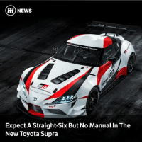 Memes, News, and Toyota: H) NEWS  Expect A Straight-Six But No Manual In The  New Toyota Supra Via @carthrottlenews - At the Geneva Motor Show, the engineer behind the GT86 and the new Supra seemed to suggest that the latter will be auto only
