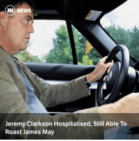 James May, Jeremy Clarkson, and Memes: H) NEWS  Jeremy Clarkson Hospitalised, Still Able To  Roast James May Via @carthrottlenews - A nasty lung infection has landed The Grand Tour presenter Jeremy Clarkson in the hospital while on vacation in Mallorca