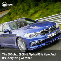 Comfortable, Memes, and News: H) NEWS  The 600bhp, 590lb ft Alpina B5 ls Here And  It's Everything We Want Via @carthrottlenews - Supercar speed? Check. Estate practicality? Check. Rare? Guaranteed. Comfortable, controlled suspension? Check. Four-wheel drive? Also check. This just may be the very best car in the world