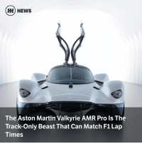 Martin, Memes, and News: H) NEWS  The Aston Martin Valkyrie AMR Pro Is The  Track-Only Beast That Can Match F1 Lap  Times Via @carthrottlenews - Despite its maximum cornering speeds falling well short of F1 standards, the super-light, insanely powerful Valkyrie AMR Pro will be able to lap tracks just as fast as Max Verstappen's Red Bull