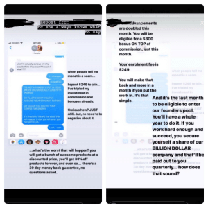 """MLMers back at it with the """"its not a scam"""" lingo: h Repost frcm  bc she always knows whát  advancements  are doubled this  to say  month. You will be  eligible for a $300  bonus ON TOP of  commission, just this  il ROGERS?  L64%  8:11 AM  н  2 People  month.  Haley  Your enrolment fee is  Like I'm actually curious on why  people think it's a scam? A scam f  what????  $249  when people tell me  monat is a scam..  when people tell me  monat is a scam...  It's shampoo  You will make that  SHAMPOO  I spent $249 to join...  I've tripled my  I spent $249 to join...  I've tripled my  back and more in a  ITS NOT A POWDERU PUT IN YOUR  WATER AND MAGICALLY LOSE FIFTY  POUNDS  month if you put the  investment in  investment in  work in. It's that  commission and  And it's the last month  OR PLASTIC WRAP YOU PUT  AROUND YOUR STOMACH TO TONE  simple.  bonuses already.  to be eligible to enter  OR SUGAR YOU ADD TO YOUR  JUST  COFFEE FOR ENERGY  our founders pool.  no heed to i  You'll have a whole.  Curious how? JUST  ASK. but, no need to be  it's shampoo. literally the worst that  negative about it.  will happen is that you will wash your  hair with it LOL  year to do it. If you  work hard enough and  succeed, you secure  just... wow  IMessage  yourself a share of our  .what's th BILLION DOLLAR  will get a bucompany and that'll be  discounted pri  products fopaid out to youhere's a  30 day monquarterly.. how does  questions aske  ..what's the worst that will happen? you  will get a bunch of awesome products at a  discounted price, you'll get 30% off  products forever, and even so... there's a  30 day money back guarantee, no  questions asked.  that sound? MLMers back at it with the """"its not a scam"""" lingo"""