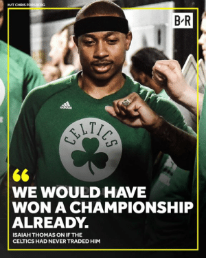🤨: H/T CHRIS FORSBERG  B R  WE WOULD HAVE  WON A CHAMPIONSHIP  ALREADY.  ISAIAH THOMAS ON IF THE  CELTICS HAD NEVER TRADED HIM 🤨