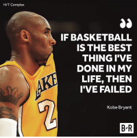 Basketball, Complex, and Kobe Bryant: H/T Complex  IF BASKETBALL  IS THE BEST  THING I'VE  DONE IN MY  LIFE, THEN  I'VE FAILED  Kobe Bryant  B-R For Kobe, the best is yet to come.