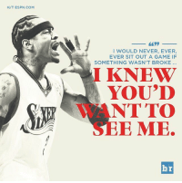 Allen Iverson, Espn, and Sports: H/T ESPN COM  I WOULD NEVER, EVER,  EVER SIT OUT A GAME IF  SOMETHING WASN'T BROKE  I KNEW  YOU'D  NT TO  E MOE.  br Allen Iverson wasn't missing a game for rest.