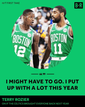 Rozier isn't interested in running it back with the same team.: H/T FIRST TAKE  B R  OSTON  2 11  I MIGHT HAVE TO GO. I PUT  UP WITH A LOT THIS YEAR  TERRY ROZIER  ON IF THE CELTICS BROUGHT EVERYONE BACK NEXT YEAR Rozier isn't interested in running it back with the same team.