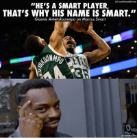 "Memes, Nba, and Sports: H/T Jared Weiss NBA/Twitter  ""HE'S A SMART PLAYER,  THAT'S WHY HIS NAME IS SMART.""  Giannis Antetokounmpo on Marcus Smart  OcBS Sports Giannis only spits the truth."