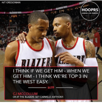 Carmelo Anthony, Memes, and Nba: H/T OREGONIAN  LECENDS LIVE.FOREVER.  I THINK IF WE GET HIM WHEN WE  GET HIM I THINK WE'RE TOP 3 IN  THE WEST EASY  CJ MCCOLLUM  ON IF THE BLAZERS GET CARMELO ANTHONY Do you agree? @hooprsofficial Tags: Blazers NBA Damian