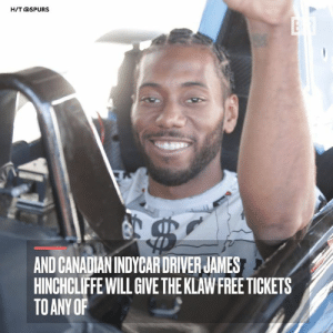 Summer, Free, and Spurs: H/T@SPURS  AND CANADIAN INDYCAR DRIVER JAMES  HINCHCLIFFE WILL GIVE THE KLAW FREE TICKETS  TO ANY OF Toronto has one mission this summer: re-sign Kawhi