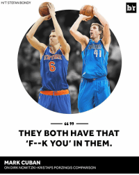 """Dirk Nowitzki, Kristaps Porzingis, and Sports: H/T STEFAN BONDY  41  6699  THEY BOTH HAVE THAT  """"F--K YOU' IN THEM  MARK CUBAN  ON DIRK NOWITZKI-KRISTAPS PORZINGIS COMPARISON  b/r 🦄🦄🦄"""