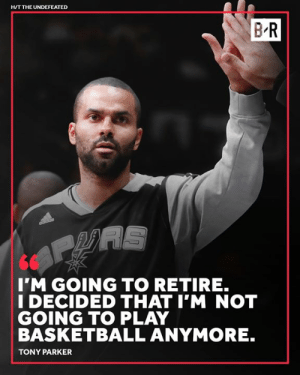 Breaking: Tony Parker is retiring from the NBA after 18 seasons, per Marc J. Spears: H/T THE UNDEFEATED  BR  I'M GOING TO RETIRE.  I DECIDED THAT I'M NOT  GOING TO PLAY  BASKETBALL ANYMORE.  TONY PARKER Breaking: Tony Parker is retiring from the NBA after 18 seasons, per Marc J. Spears