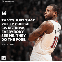 Sports, Dion, and  Pose: H/T THE VERTICAL  66  THAT'S JUST THAT  PHILLY CHEESE  SWAG. NOW,  EVERYBODY  SEE ME, THEY  DO THE POSE.  DION WAITERS  br Dion Waiters, everyone.