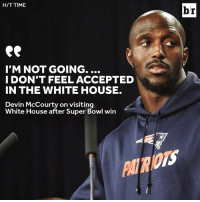 Super Bowl, White House, and House: H/T TIME  br  I'M NOT GOING....  I DON'T FEEL ACCEPTED  IN THE WHITE HOUSE.  Devin McCourty on visiting  White hHouse after super Bowl win  White House after Super Bowl win  PAL H OTS 😮