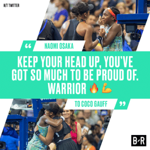 CoCo, Head, and Twitter: H/T TWITTER  sO  NAOMI OSAKA  KEEP YOUR HEAD UP, YOU'VE  GOT SO MUCH TO BE PROUD OF.  WARRIOR  TO COCO GAUFF  B-R What a moment ❤️