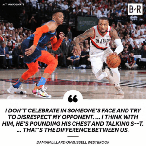 Russell Westbrook, Sports, and Damian Lillard: H/T YAHOO SPORTS  B R  BLAZERS  I DON'T CELEBRATE IN SOMEONE'S FACE AND TRY  TO DISRESPECTMY OPPONENT.... I THINK WITH  HIM, HE'S POUNDING HIS CHESTAND TALKING S--7.  THAT'S THE DIFFERENCE BETWEEN US.  DAMIAN LILLARD ON RUSSELL WESTBROOK 😶