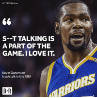 Who's the best trash talker in the NBA?: H/TNBCS Bay Area  66  S--T TALKING IS  A PART OF THE  GAME. I LOVE IT.  Kevin Durant on  trash talk in the NBA  BR Who's the best trash talker in the NBA?